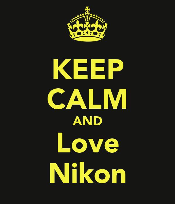 KEEP CALM AND Love Nikon