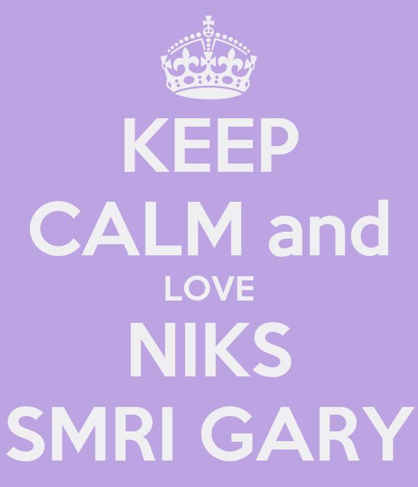 KEEP CALM and LOVE NIKS SMRI GARY