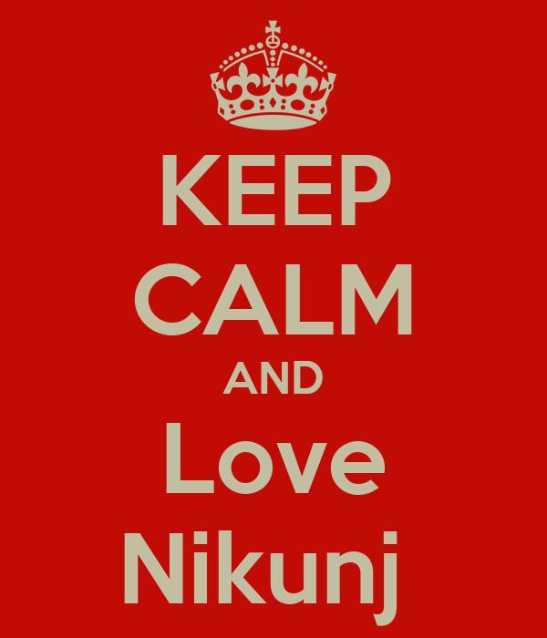 KEEP CALM AND Love Nikunj