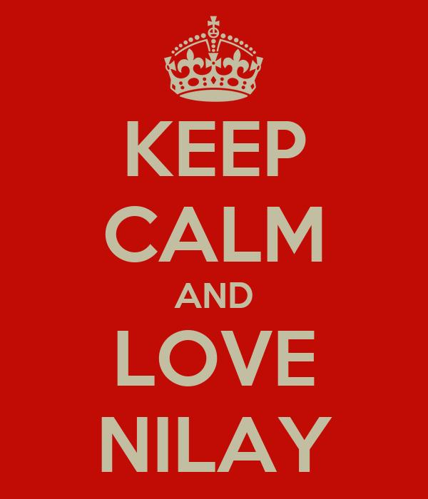KEEP CALM AND LOVE NILAY