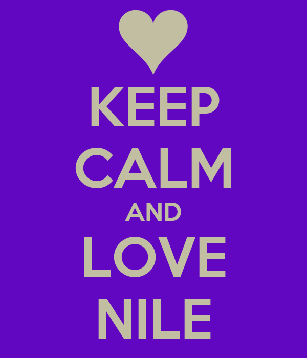 KEEP CALM AND LOVE NILE
