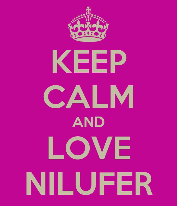 KEEP CALM AND LOVE NILUFER
