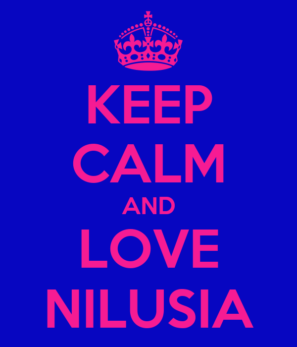 KEEP CALM AND LOVE NILUSIA
