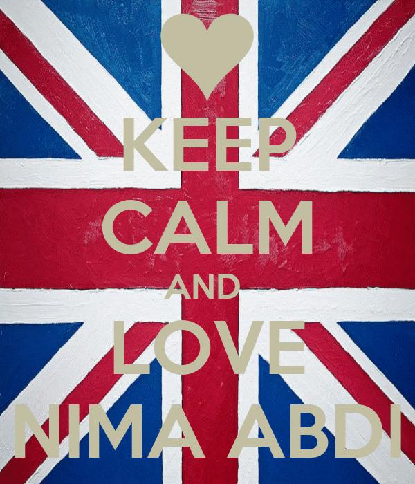 KEEP CALM AND  LOVE NIMA ABDI
