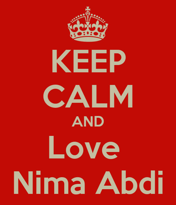KEEP CALM AND Love  Nima Abdi