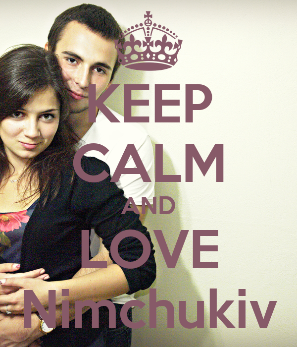 KEEP CALM AND LOVE Nimchukiv