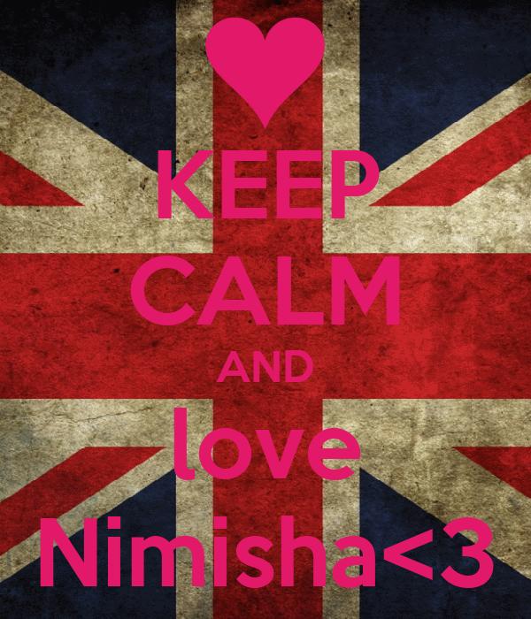 KEEP CALM AND love Nimisha<3