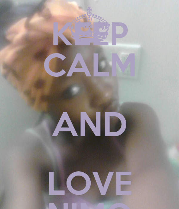 KEEP CALM AND LOVE NIMO