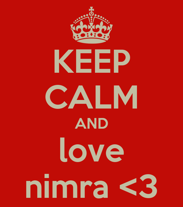 KEEP CALM AND love nimra <3