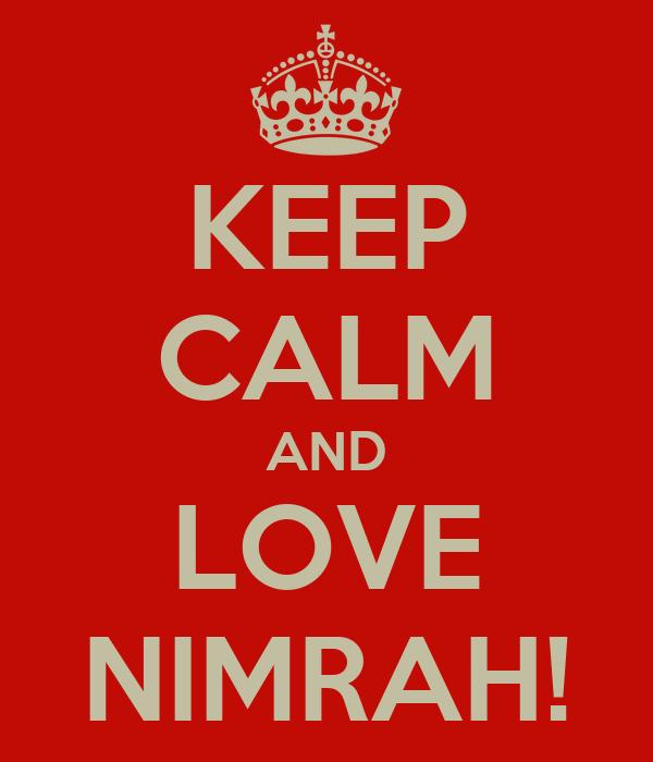 KEEP CALM AND LOVE NIMRAH!