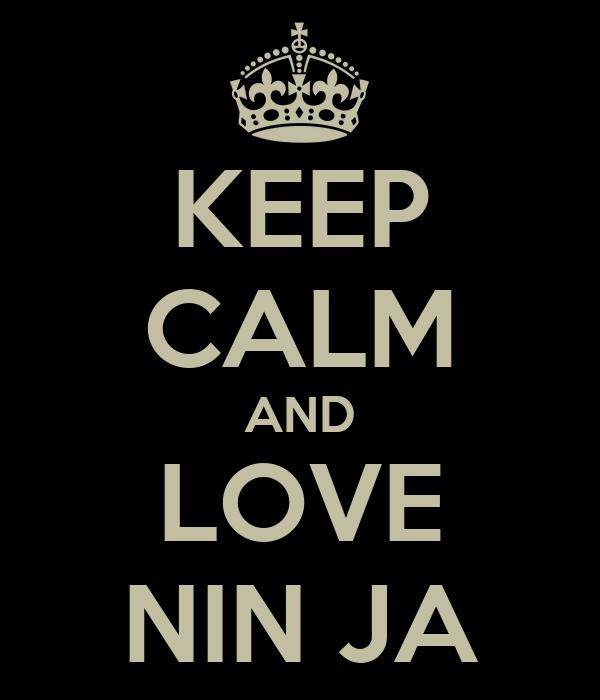 KEEP CALM AND LOVE NIN JA