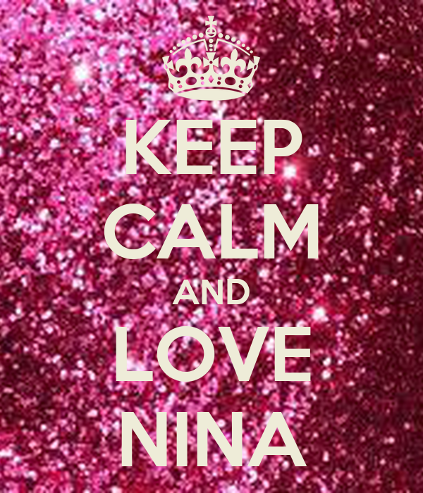 KEEP CALM AND LOVE NINA