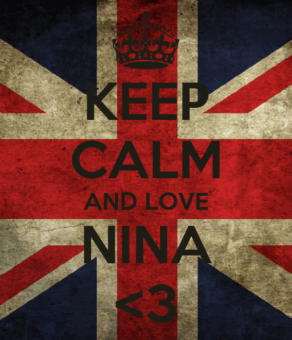 KEEP CALM AND LOVE NINA <3