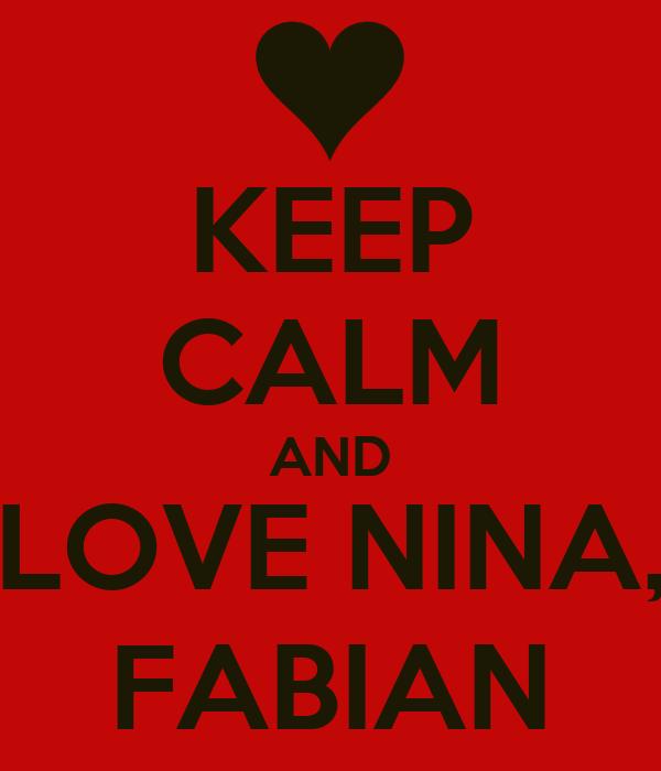 KEEP CALM AND LOVE NINA, FABIAN