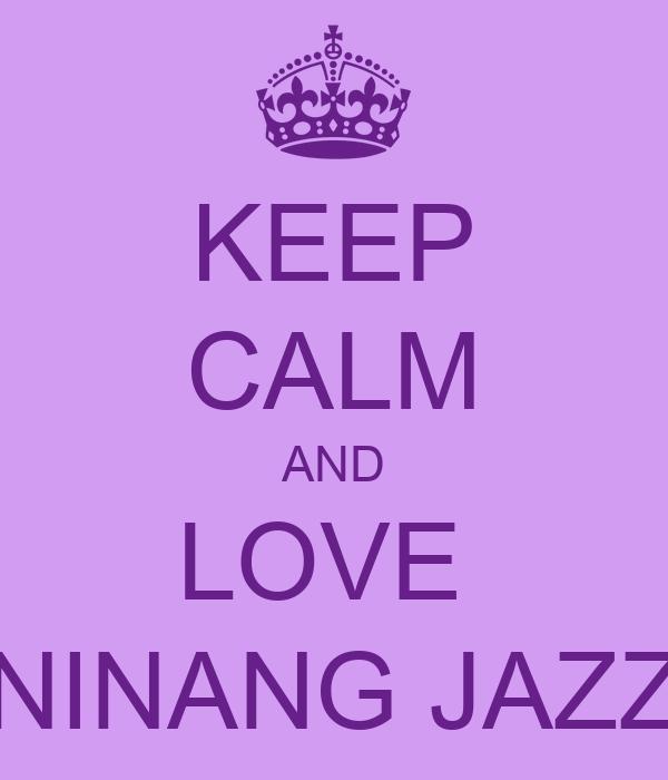 KEEP CALM AND LOVE  NINANG JAZZ