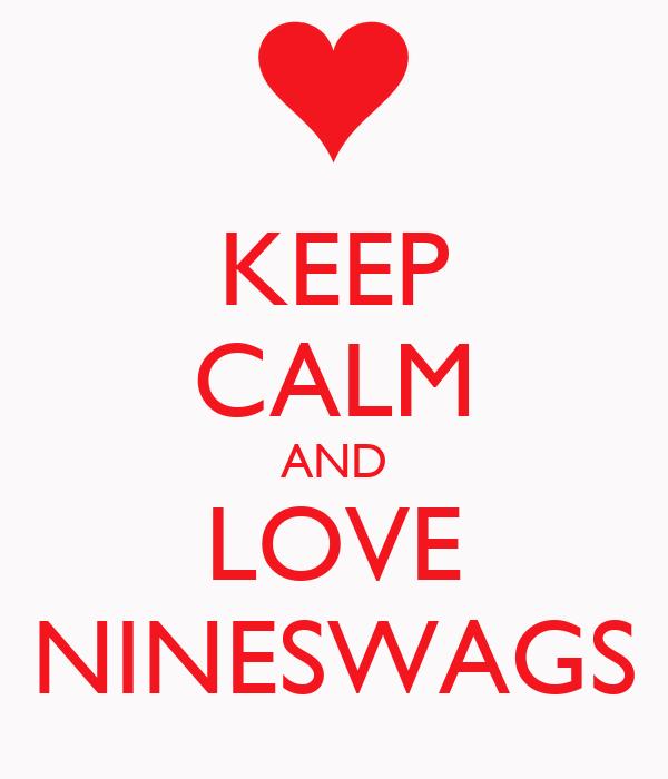 KEEP CALM AND LOVE NINESWAGS