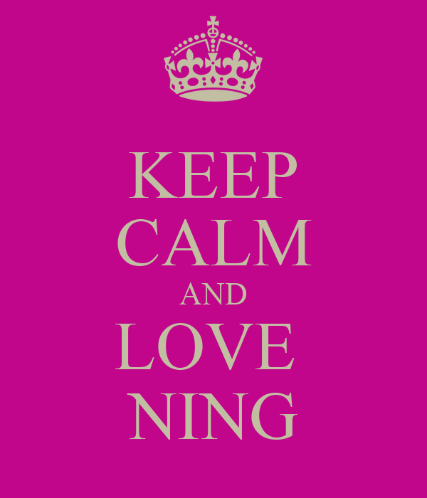 KEEP CALM AND LOVE  NING
