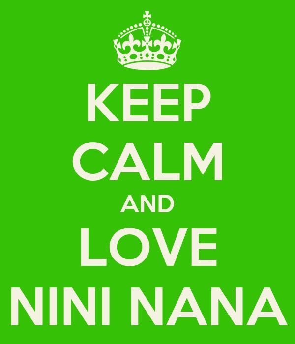 KEEP CALM AND LOVE NINI NANA