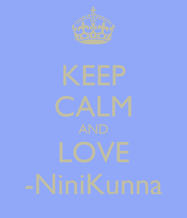 KEEP CALM AND LOVE -NiniKunna