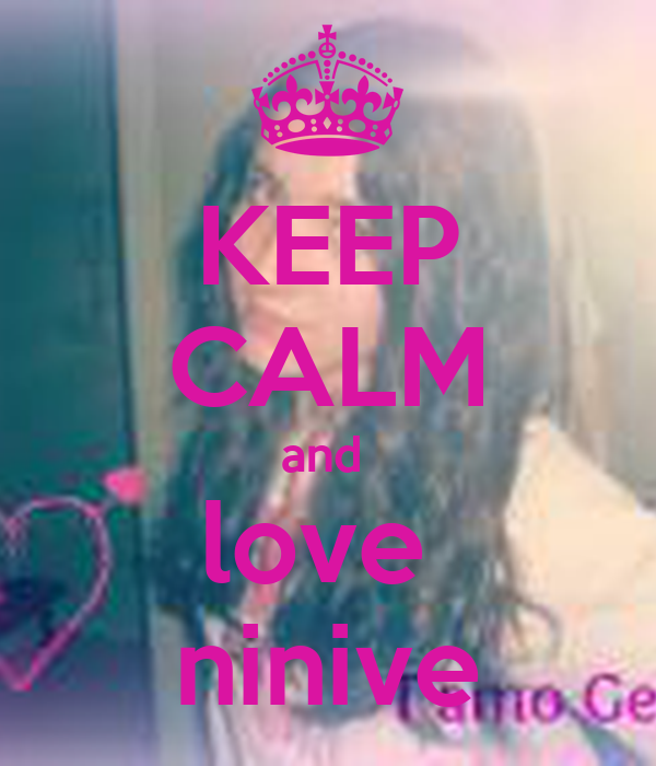 KEEP CALM and  love  ninive