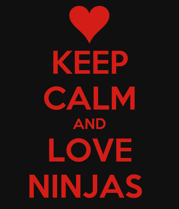 KEEP CALM AND LOVE NINJAS