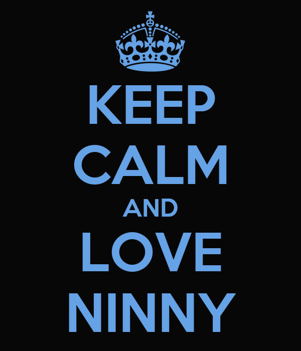 KEEP CALM AND LOVE NINNY