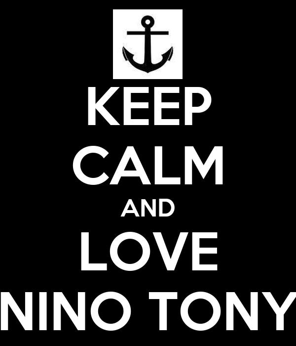 KEEP CALM AND LOVE NINO TONY