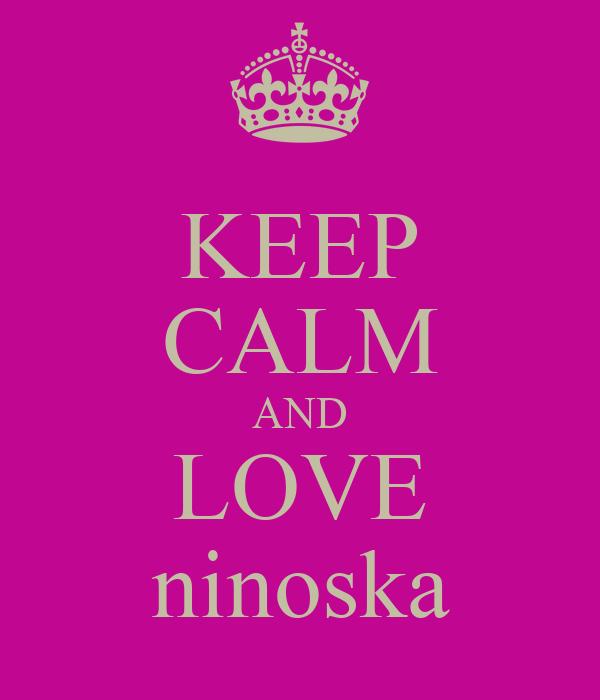 KEEP CALM AND LOVE ninoska