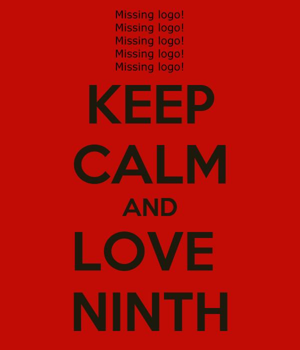 KEEP CALM AND LOVE  NINTH