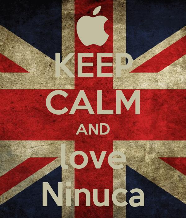 KEEP CALM AND love Ninuca