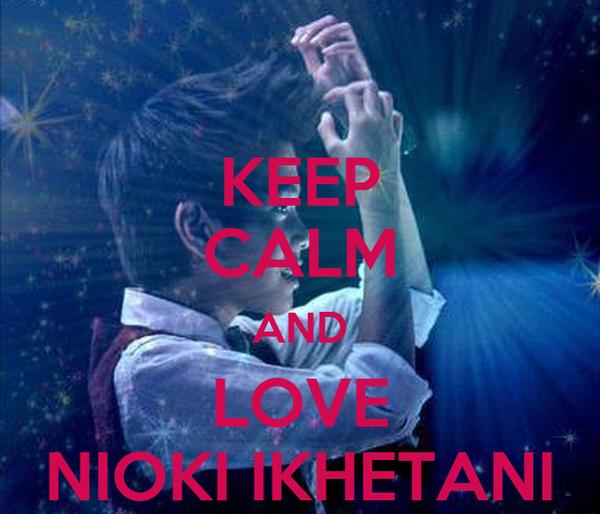 KEEP CALM AND LOVE NIOKI IKHETANI