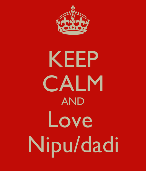 KEEP CALM AND Love  Nipu/dadi