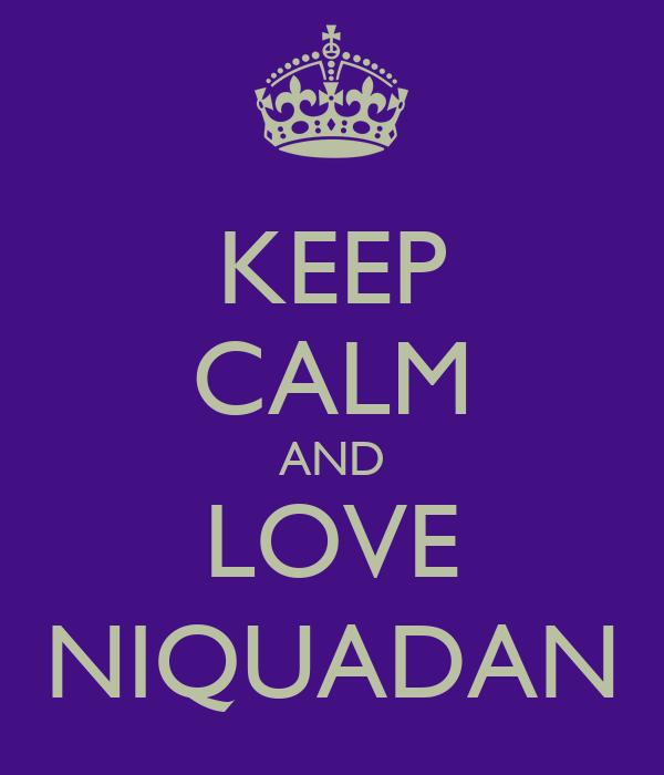 KEEP CALM AND LOVE NIQUADAN