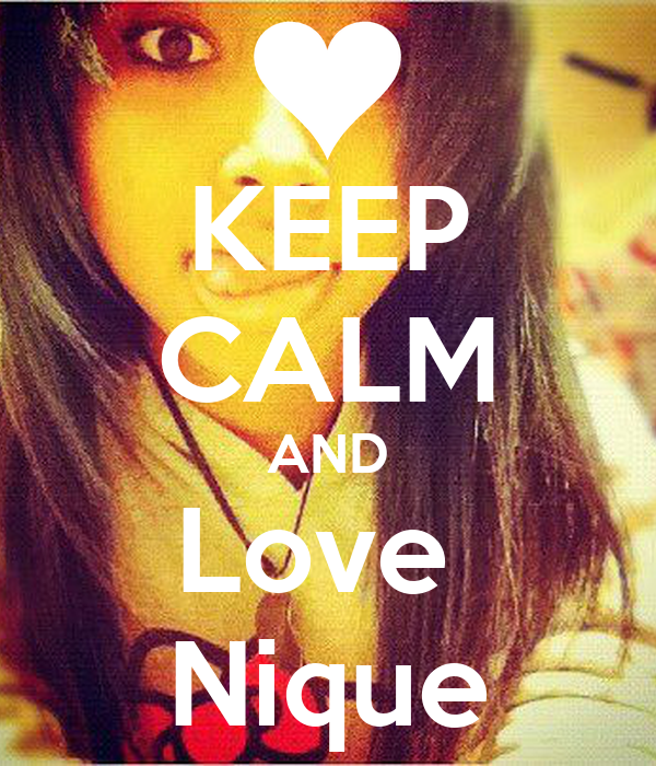 KEEP CALM AND Love  Nique