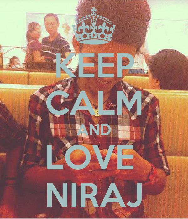 KEEP CALM AND LOVE  NIRAJ