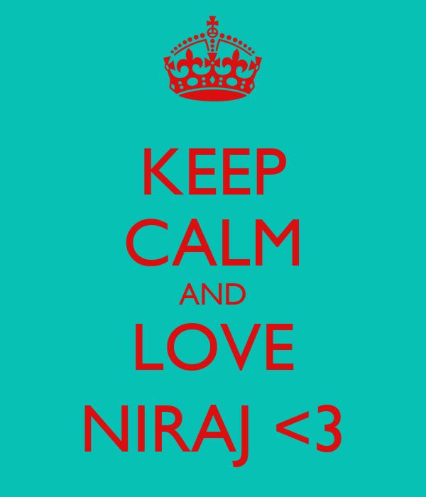 KEEP CALM AND LOVE NIRAJ <3