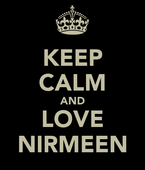 KEEP CALM AND LOVE NIRMEEN