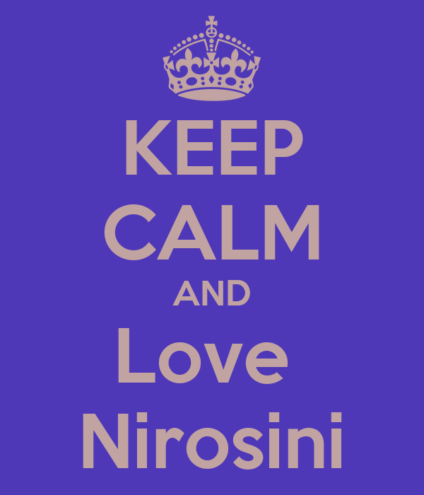 KEEP CALM AND Love  Nirosini