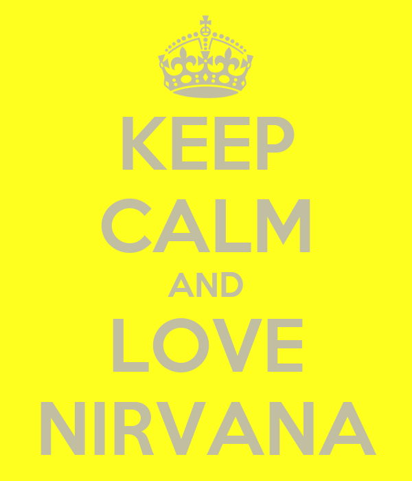 KEEP CALM AND LOVE NIRVANA