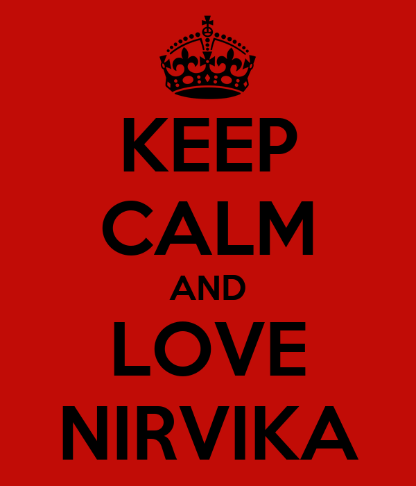 KEEP CALM AND LOVE NIRVIKA