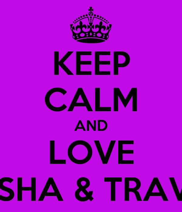 KEEP CALM AND LOVE NISHA & TRAVIS