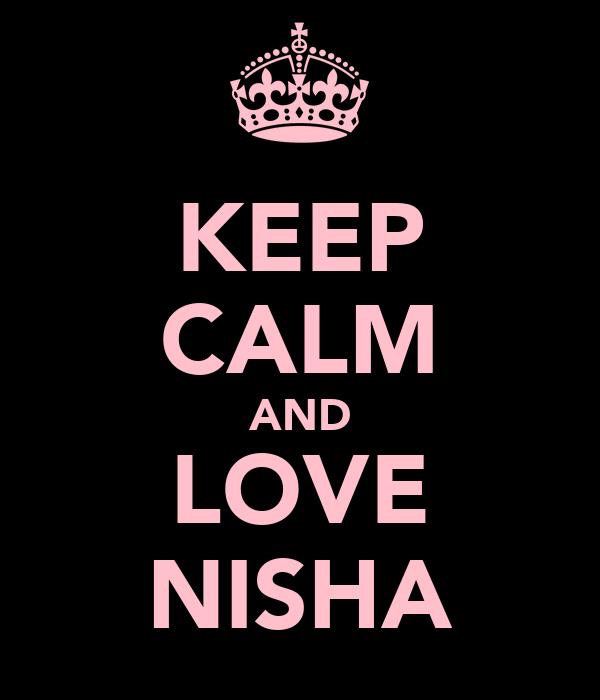 KEEP CALM AND LOVE NISHA