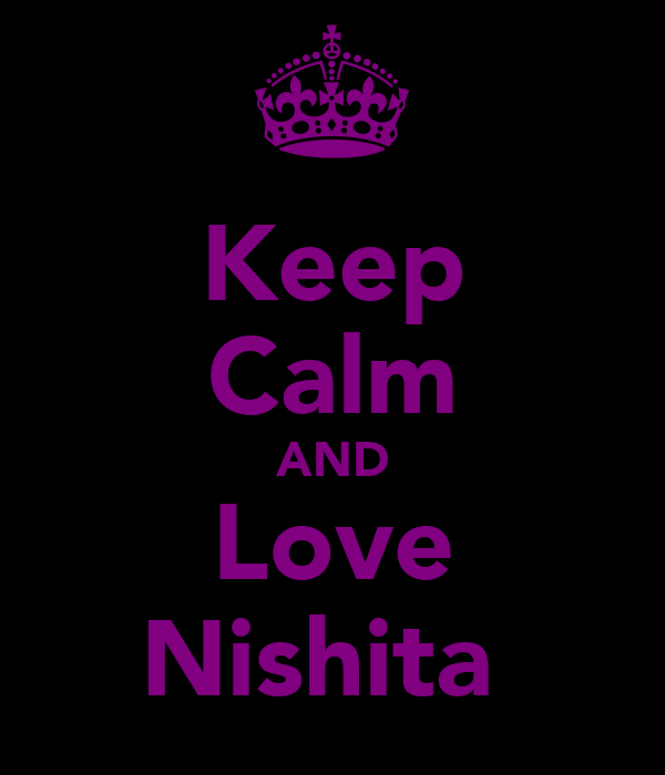 Keep Calm AND Love Nishita♥
