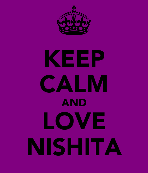 KEEP CALM AND LOVE NISHITA
