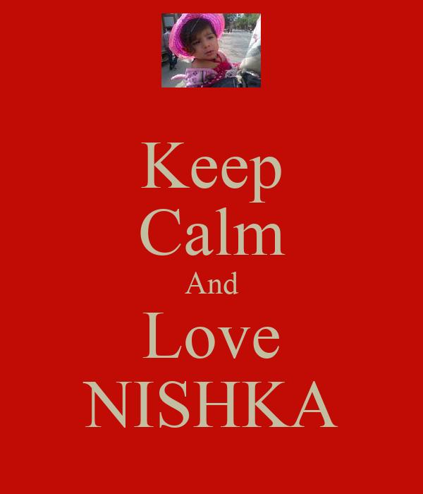 Keep Calm And Love NISHKA