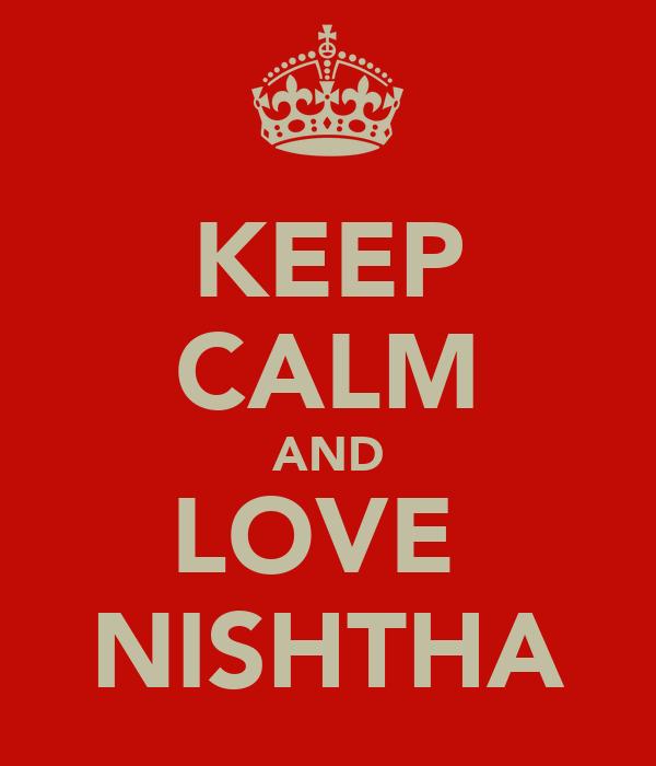 KEEP CALM AND LOVE  NISHTHA