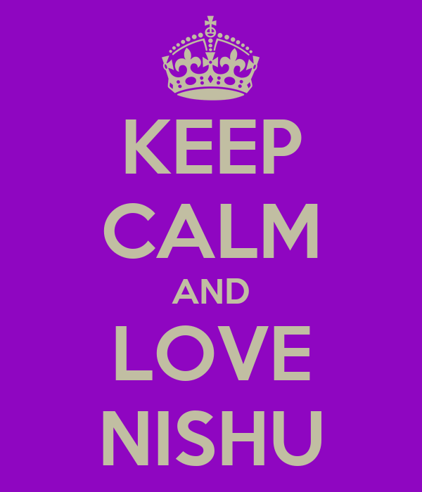 KEEP CALM AND LOVE NISHU