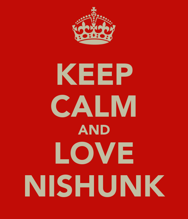 KEEP CALM AND LOVE NISHUNK