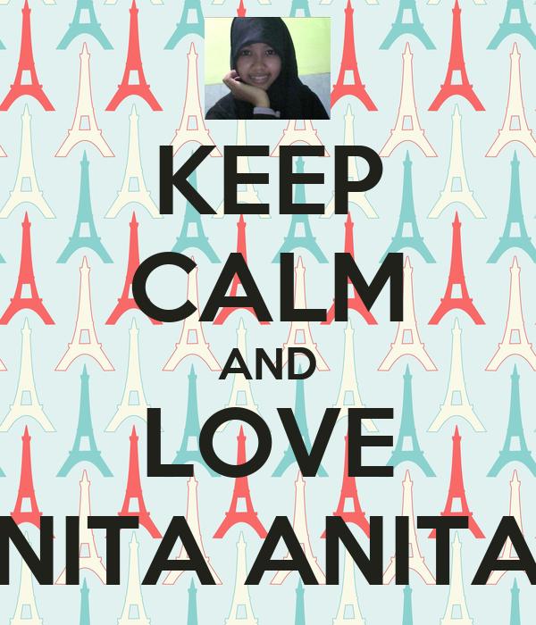 KEEP CALM AND LOVE NITA ANITA