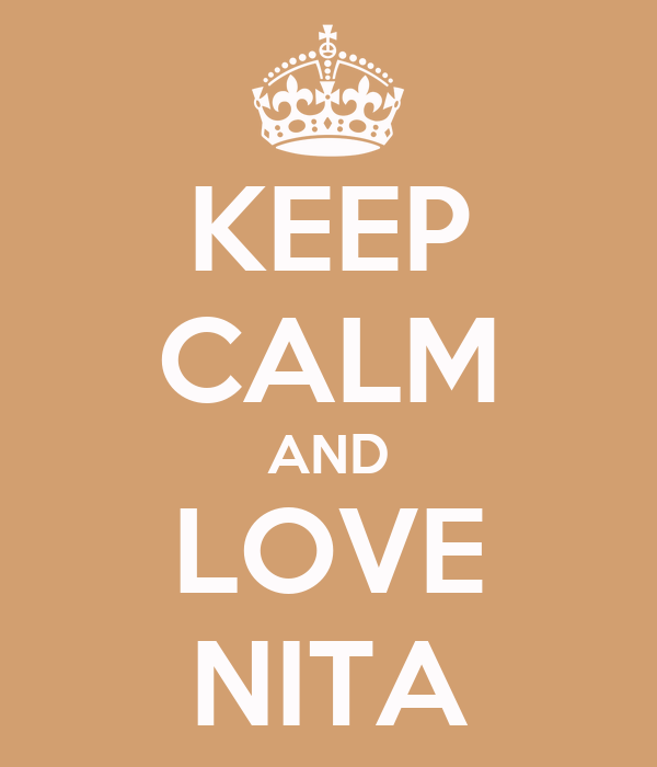 KEEP CALM AND LOVE NITA